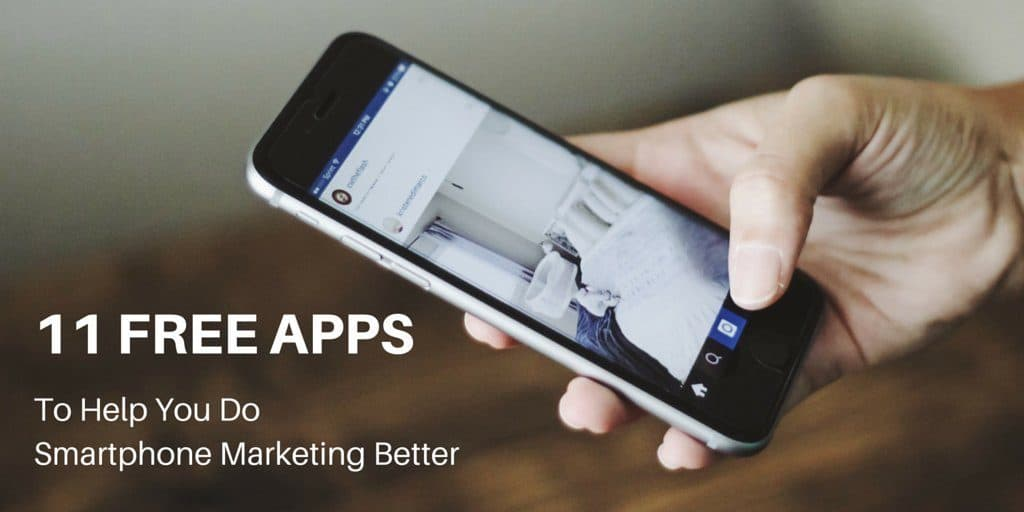 Hand holding an iPhone using Instagram with text overlay: 11 free app to help you do smartphone marketing better.