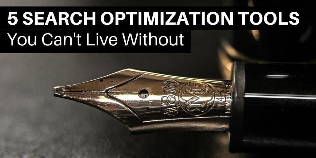 5 Search Optimization Tools You Can't Live Without (And Shouldn't)
