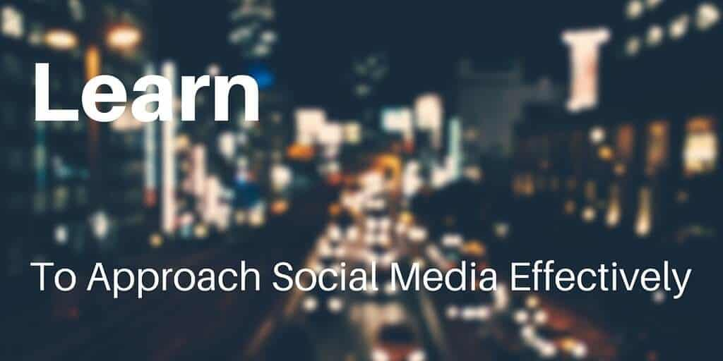 Learn to approach social media effectively.