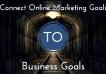 Connect Your Online Marketing Goals To Business Goals For Success