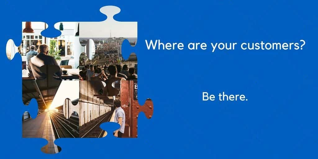 Where are your customers? Be there.