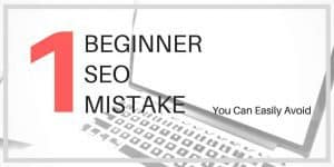 The One Beginner SEO Mistake You Can Easily Avoid