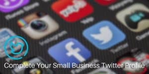 Complete Your Small Business Twitter Profile