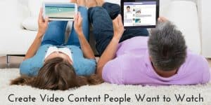 Create Small Business Video Content People Want To Watch