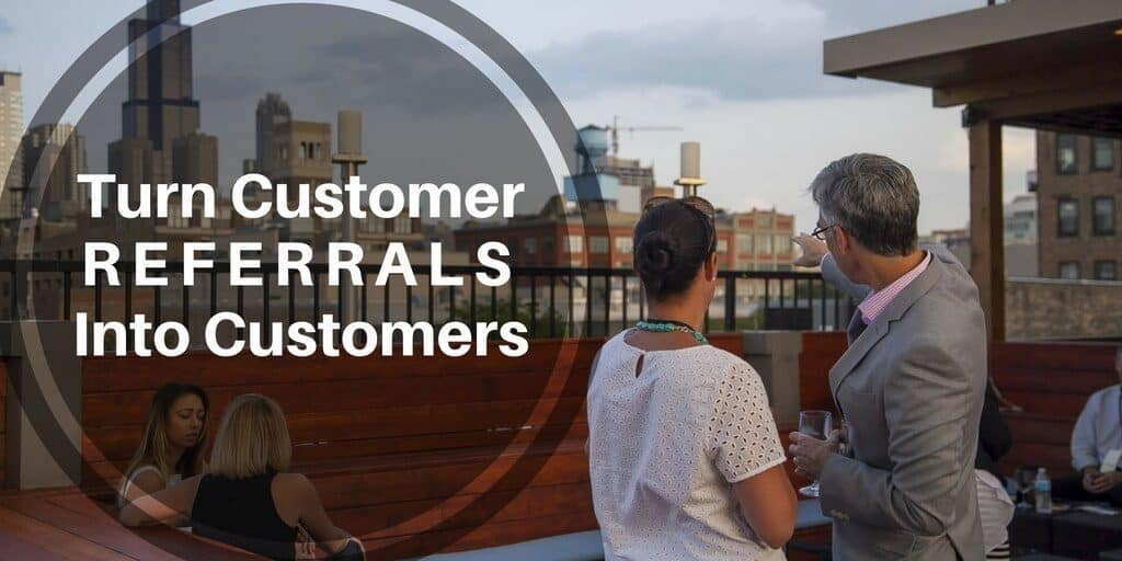 Improve Your Chance Of Turning Customer Referrals Into Customers