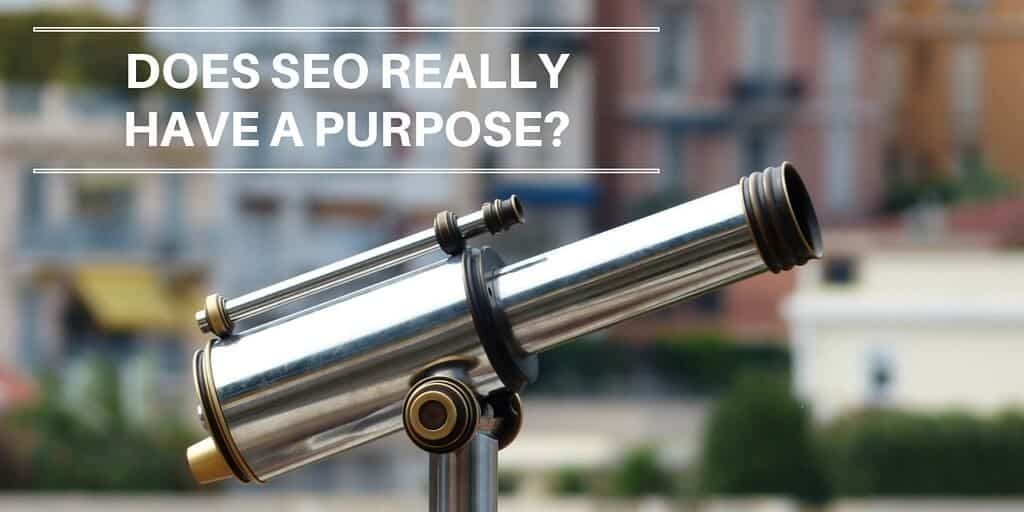 SEO Purpose: Does it Really Have One?