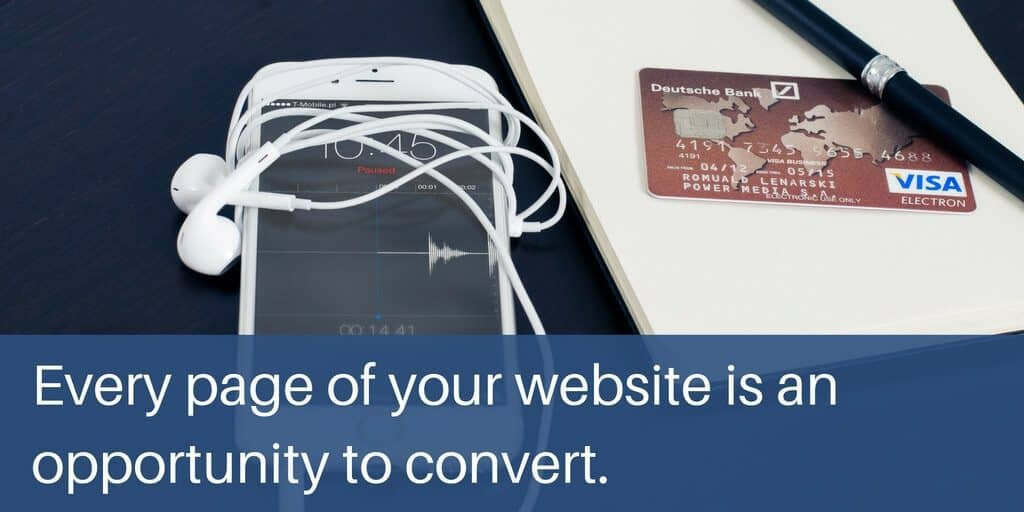Every page is an opportunity to increase website conversion rates.
