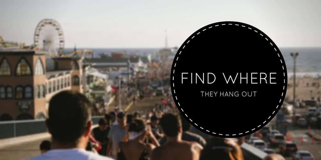 Find where they hang out.