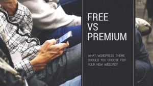 Free vs Premium Wordpress Themes: this guide will help you choose