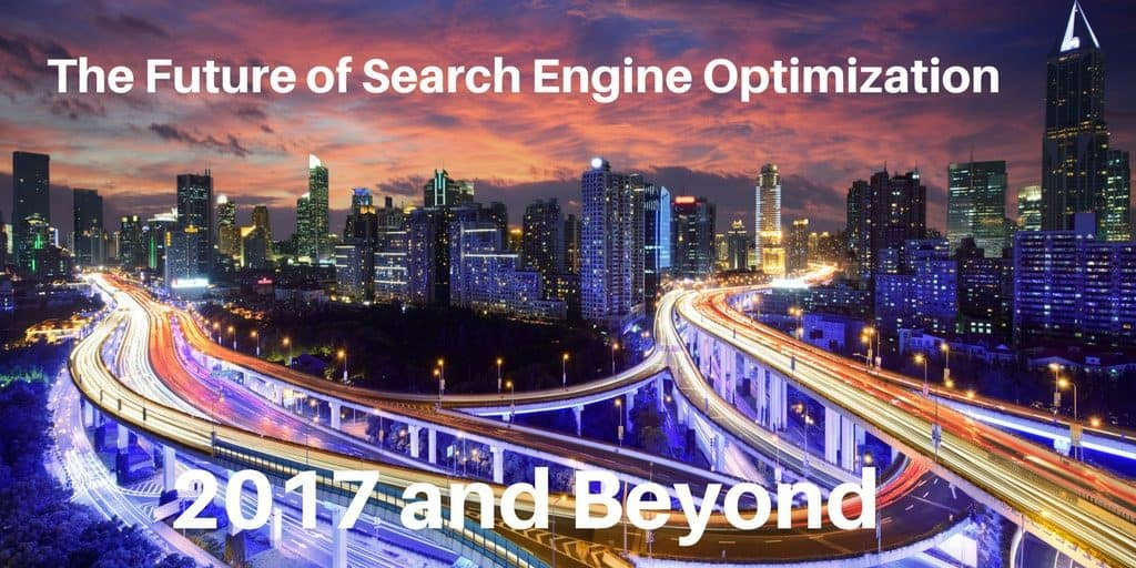 The Future of Search Engine Optimization - 2017 And Beyond
