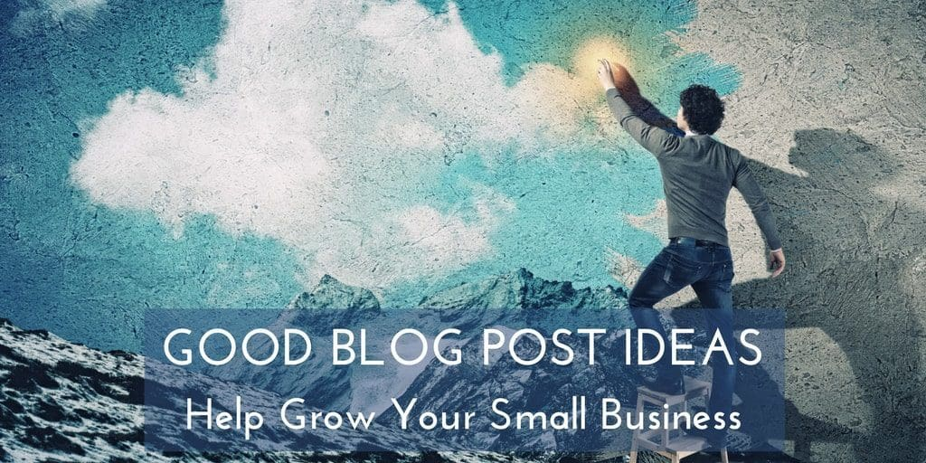 Good Blog Post Ideas Makes It Easier To Grow Your Small Business