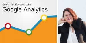 Get setup for success with Google Analytics for beginners