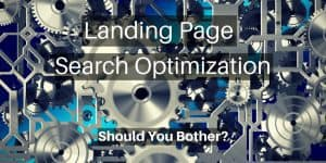 Landing page search optimization. Should you bother?