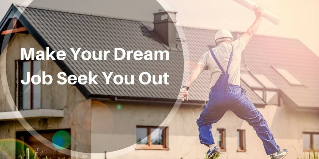 Make your dream job seek you out