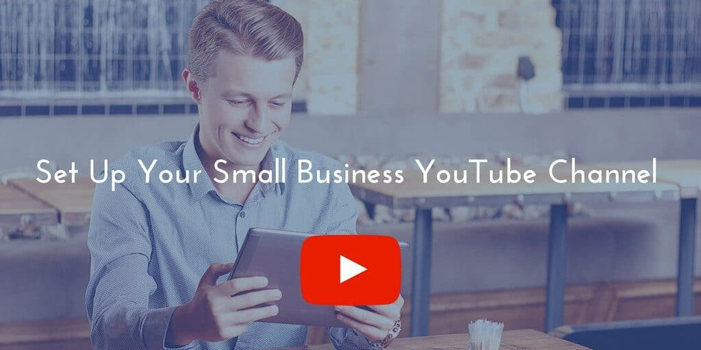 How To Set Up Your Small Business YouTube Channel