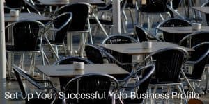 Tips To Set Up Your Successful Yelp Business Profile
