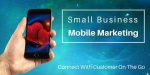 Small Business Mobile Marketing: Connect with customers on the go