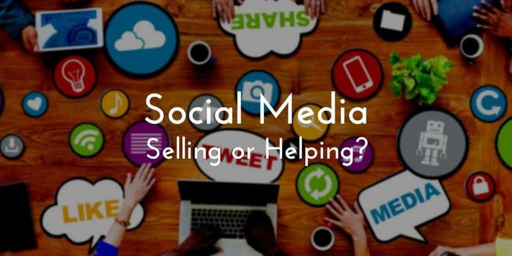Social Media Selling Isn't About The Art of Selling, It's About Helping