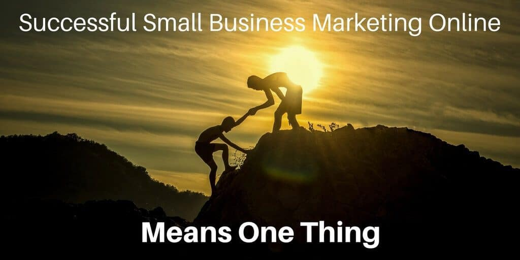 Successful Small Business Marketing Online Means One Thing