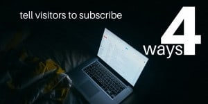 4 ways to tell website visitors to subscribe