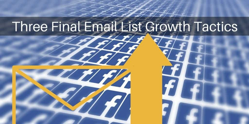 Three final email list growth tactics