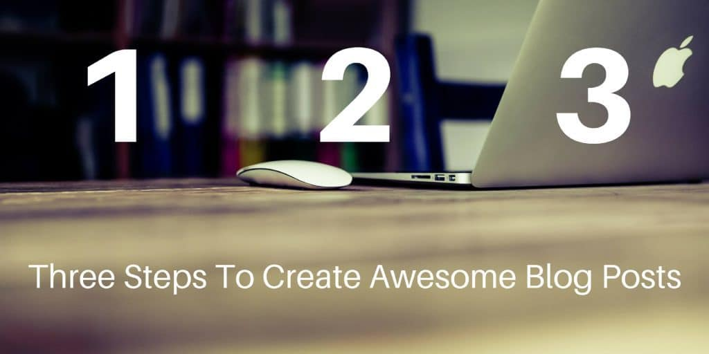 Three steps to create awesome blog posts.