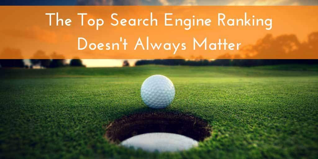 Top Search Engine Ranking Doesn't Matter For Your Small Business