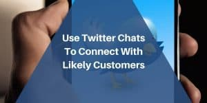 Use a Twitter Chat To Help You Connect To Likely Customers