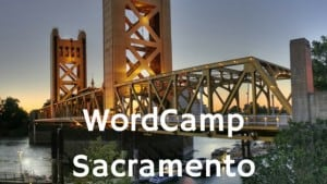 Reflecting on WordCamp Sacramento